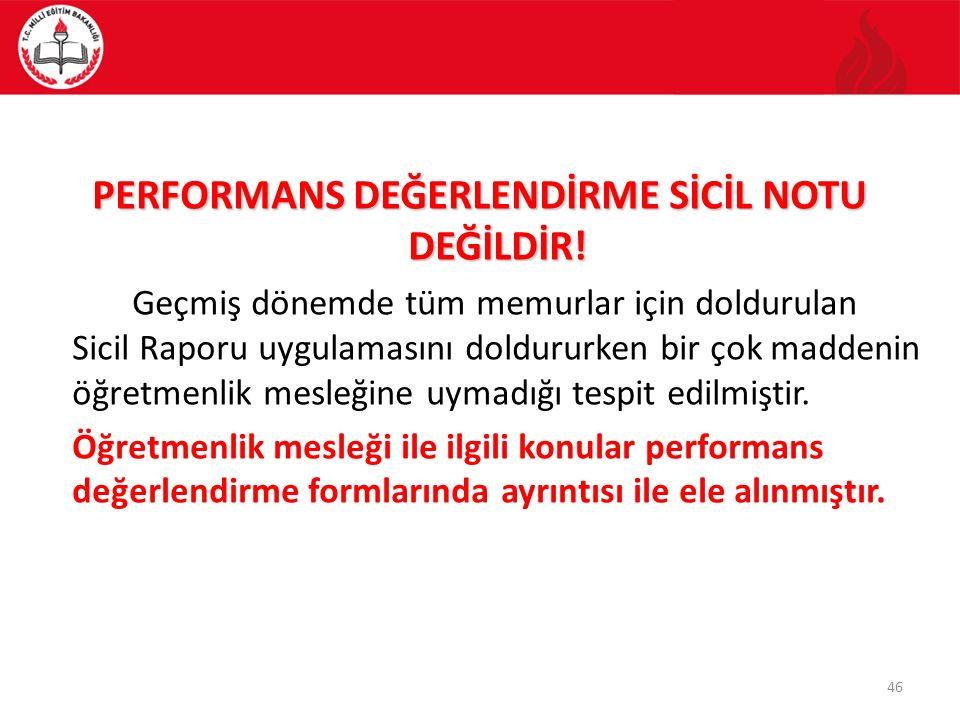 PERFORMANS DEĞERLENDİRME SİCİL NOTU DEĞİLDİR!