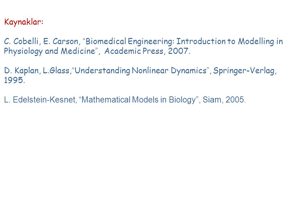 Kaynaklar: C. Cobelli, E. Carson, Biomedical Engineering: Introduction to Modelling in Physiology and Medicine , Academic Press, 2007.