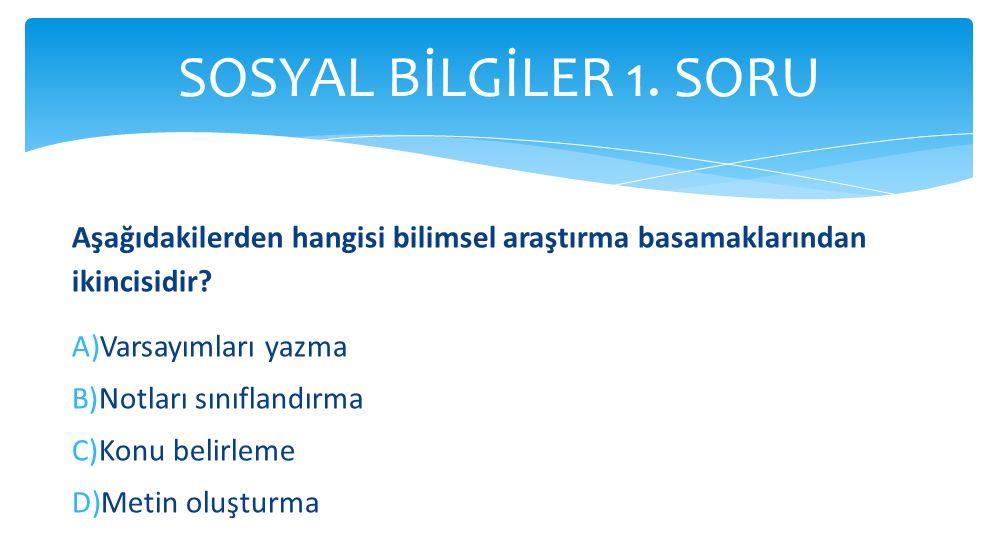 SOSYAL BİLGİLER 1. SORU Aşağıdakilerden hangisi bilimsel araştırma basamaklarından ikincisidir Varsayımları yazma.