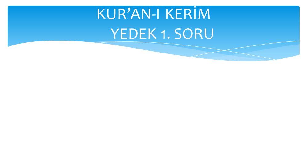 KUR'AN-I KERİM YEDEK 1. SORU