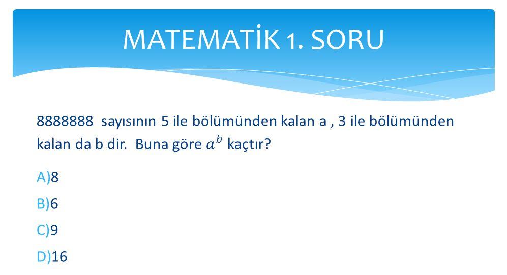 MATEMATİK 1. SORU 8888888 sayısının 5 ile bölümünden kalan a , 3 ile bölümünden kalan da b dir. Buna göre 𝑎 𝑏 kaçtır