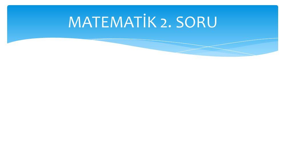 MATEMATİK 2. SORU