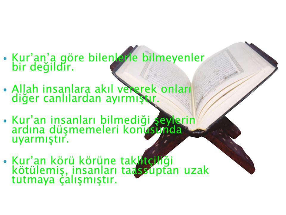 Kur'an'a göre bilenlerle bilmeyenler bir değildir.