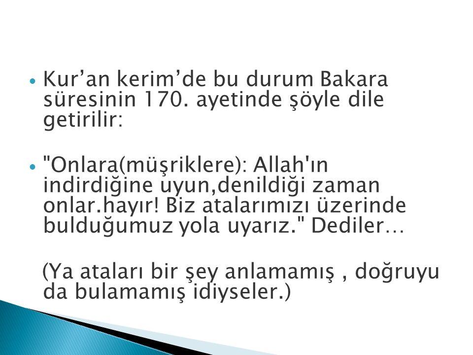 Kur'an kerim'de bu durum Bakara süresinin 170