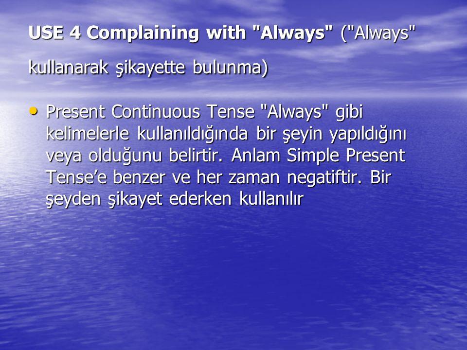 USE 4 Complaining with Always ( Always kullanarak şikayette bulunma)