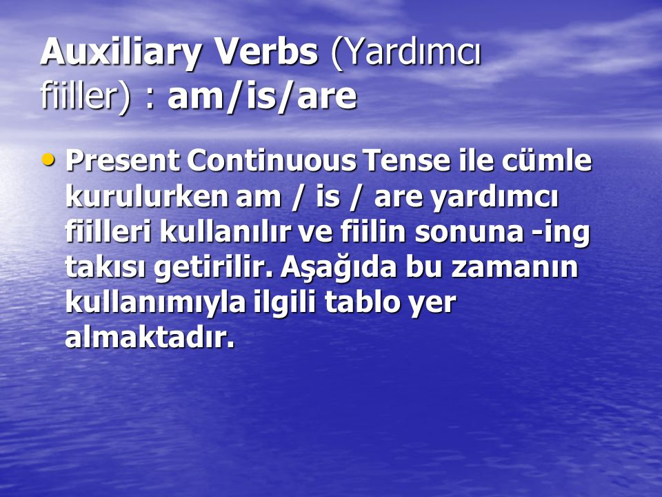 Auxiliary Verbs (Yardımcı fiiller) : am/is/are