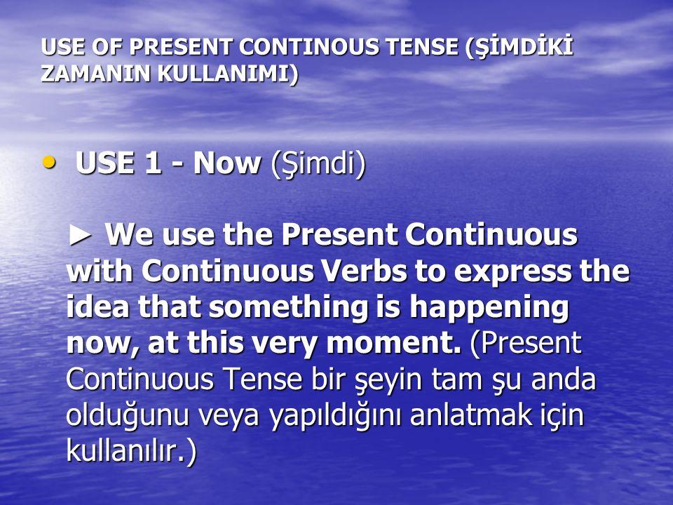 USE OF PRESENT CONTINOUS TENSE (ŞİMDİKİ ZAMANIN KULLANIMI)