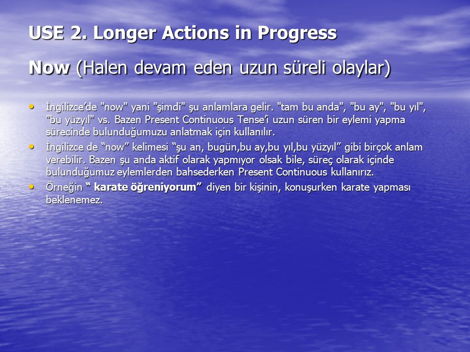 USE 2. Longer Actions in Progress Now (Halen devam eden uzun süreli olaylar)
