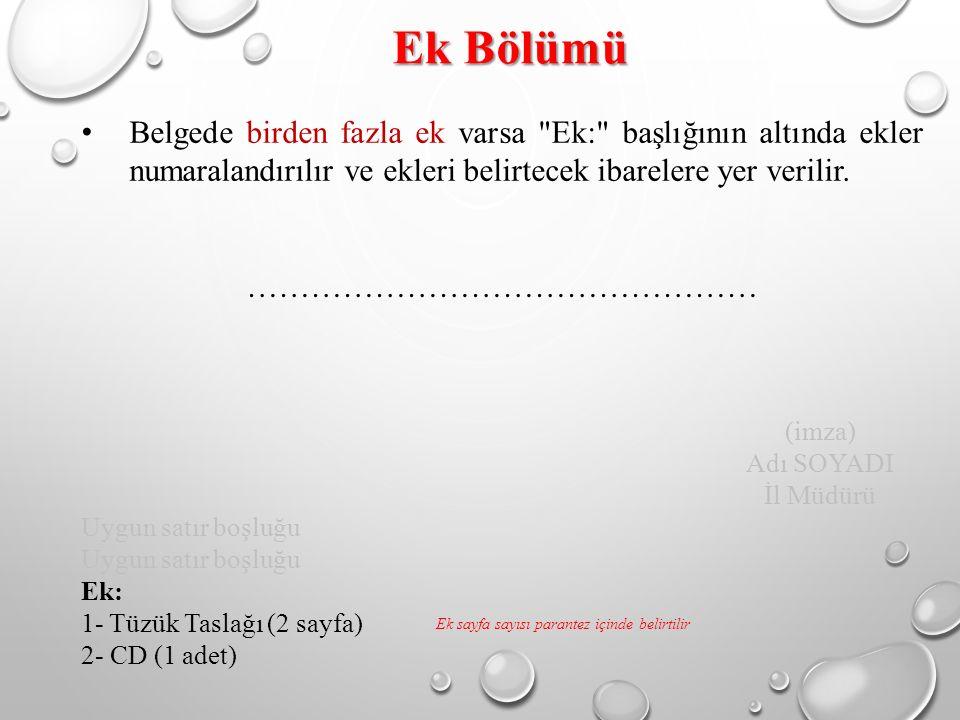 Ek Bölümü Belgede birden fazla ek varsa Ek: başlığının altında ekler numaralandırılır ve ekleri belirtecek ibarelere yer verilir.