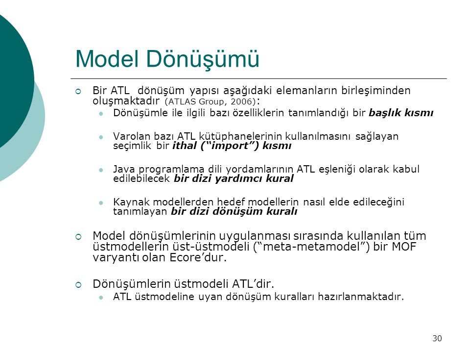 Model Dönüşümü Bir ATL dönüşüm yapısı aşağıdaki elemanların birleşiminden oluşmaktadır (ATLAS Group, 2006):