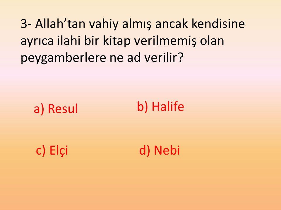 3- Allah'tan vahiy almış ancak kendisine ayrıca ilahi bir kitap verilmemiş olan peygamberlere ne ad verilir
