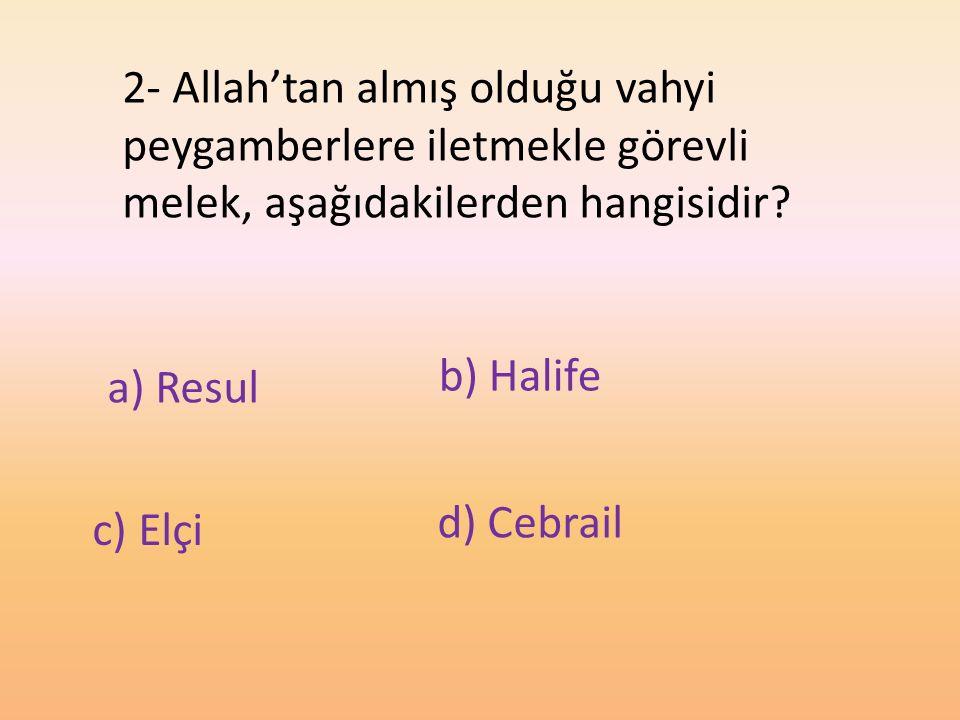 2- Allah'tan almış olduğu vahyi peygamberlere iletmekle görevli melek, aşağıdakilerden hangisidir