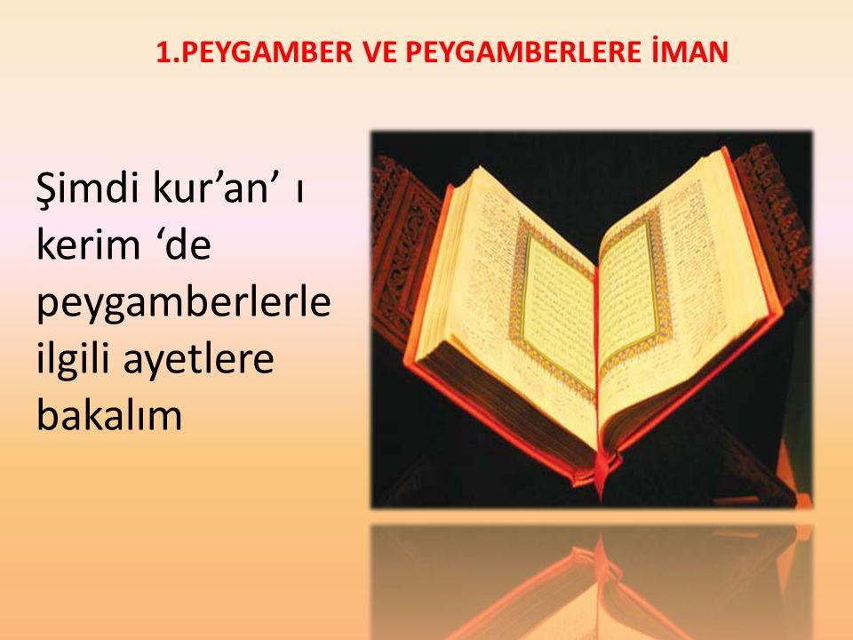 Şimdi kur'an' ı kerim 'de peygamberlerle ilgili ayetlere bakalım
