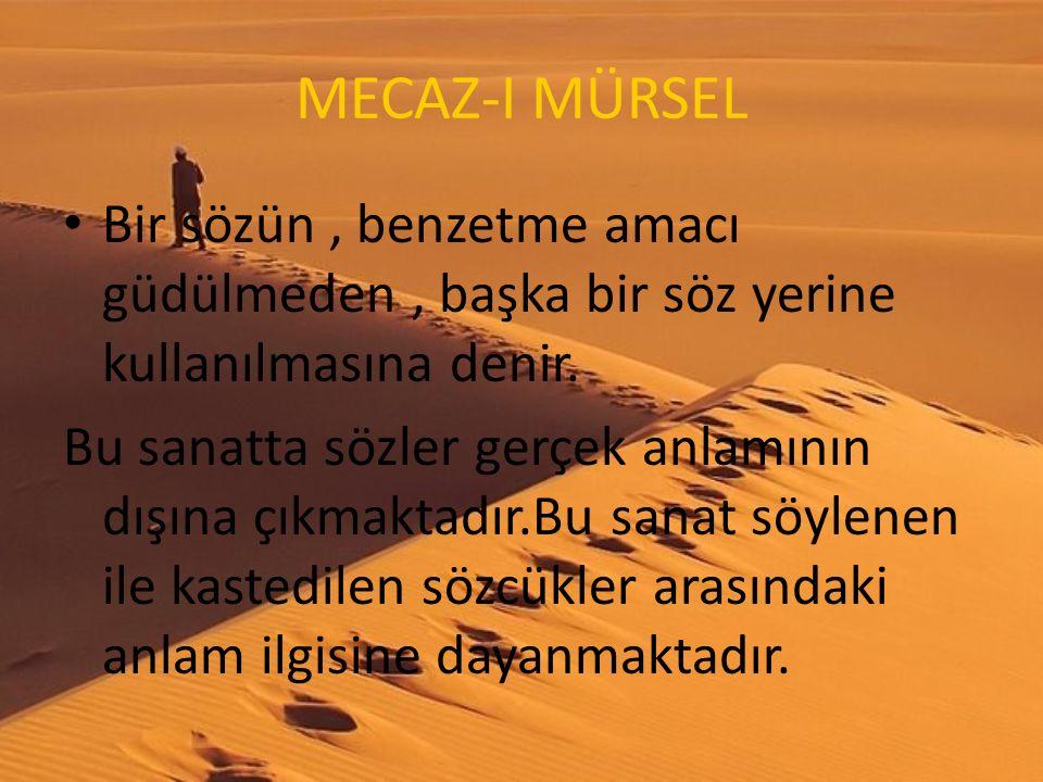 MECAZ-I MÜRSEL Bir sözün , benzetme amacı güdülmeden , başka bir söz yerine kullanılmasına denir.