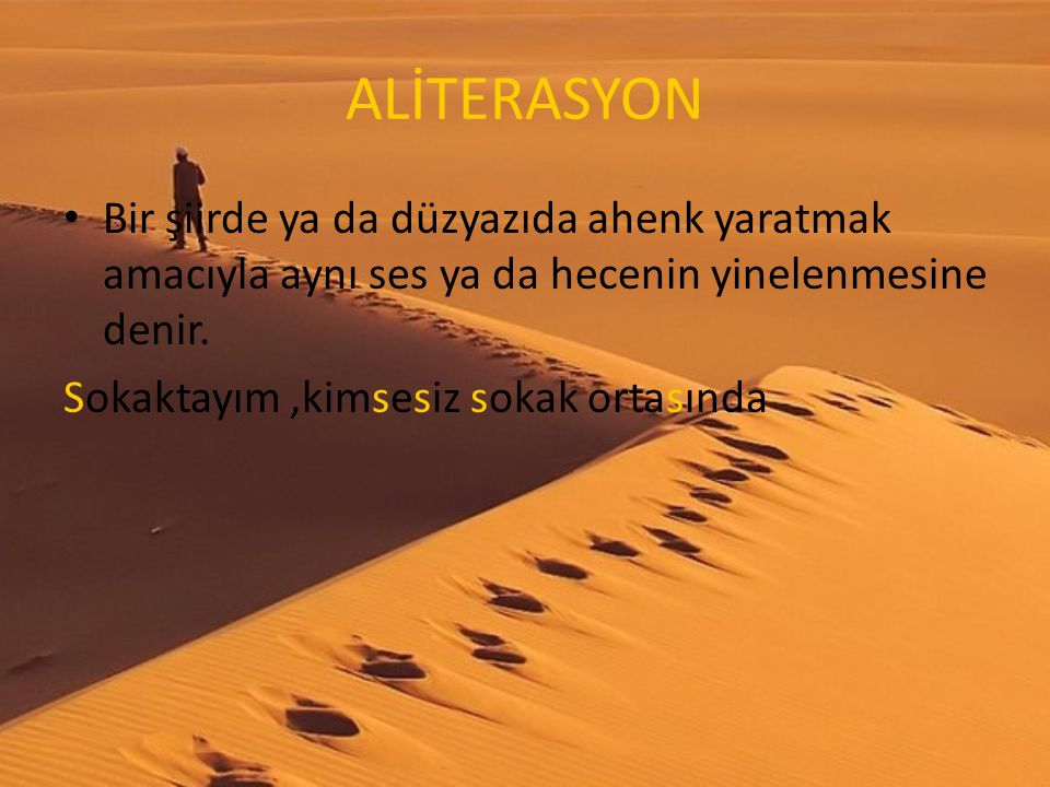 ALİTERASYON Bir şiirde ya da düzyazıda ahenk yaratmak amacıyla aynı ses ya da hecenin yinelenmesine denir.