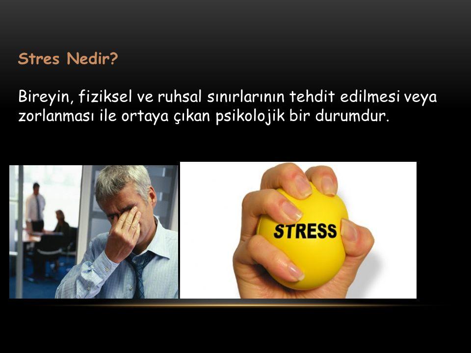 28.04.2017 Stres Nedir Bireyin, fiziksel ve ruhsal sınırlarının tehdit edilmesi veya zorlanması ile ortaya çıkan psikolojik bir durumdur.