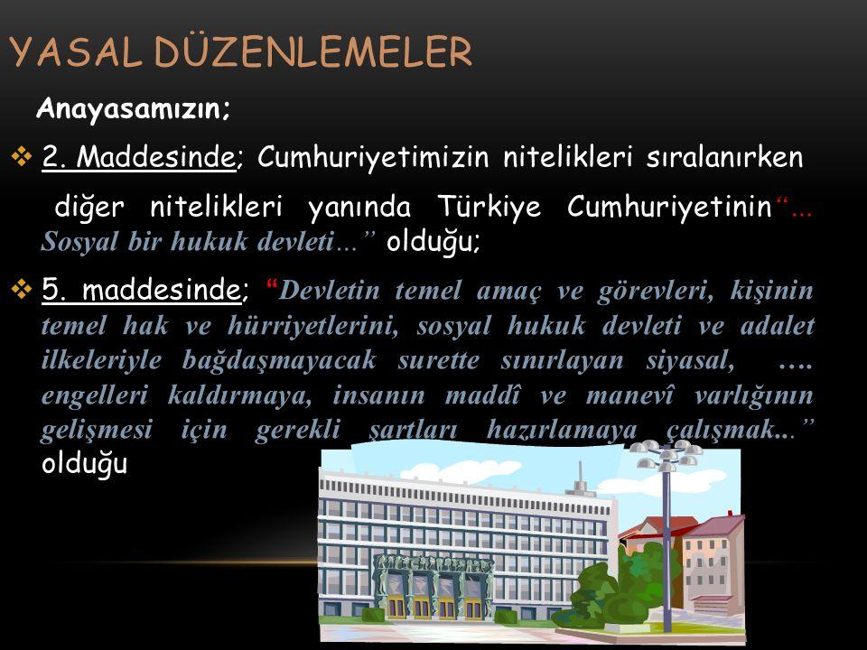 YASAL DÜZENLEMELER Anayasamızın; 2. Maddesinde; Cumhuriyetimizin nitelikleri sıralanırken.