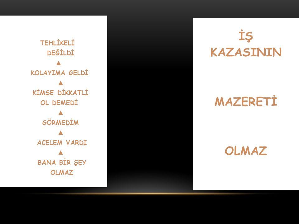 İŞ KAZASININ MAZERETİ OLMAZ