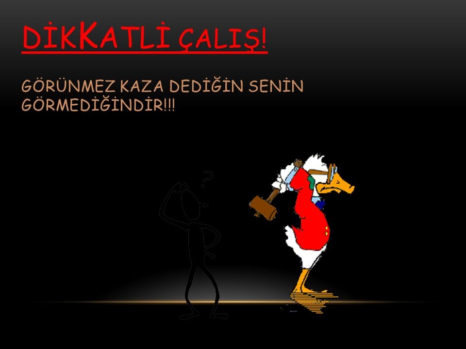 DİKkATLİ ÇALIŞ! GÖRÜNMEZ KAZA DEDİĞİN SENİN GÖRMEDİĞİNDİR!!!