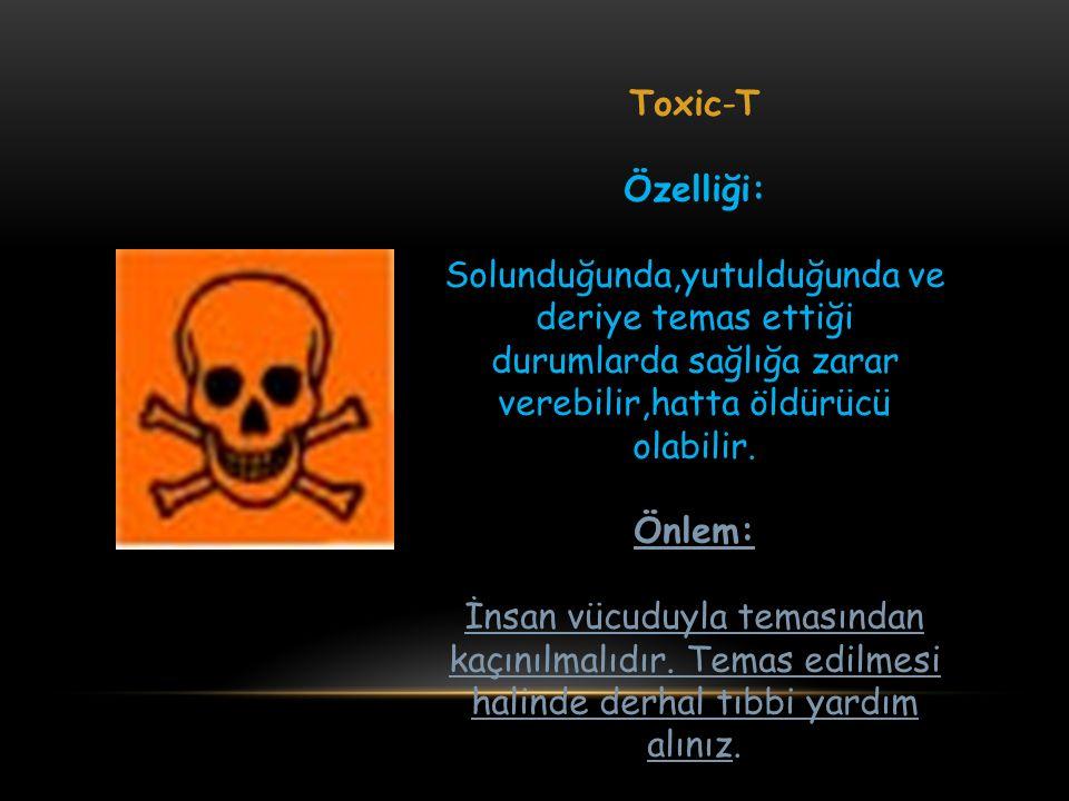 Toxic-T Özelliği: Solunduğunda,yutulduğunda ve deriye temas ettiği durumlarda sağlığa zarar verebilir,hatta öldürücü olabilir.