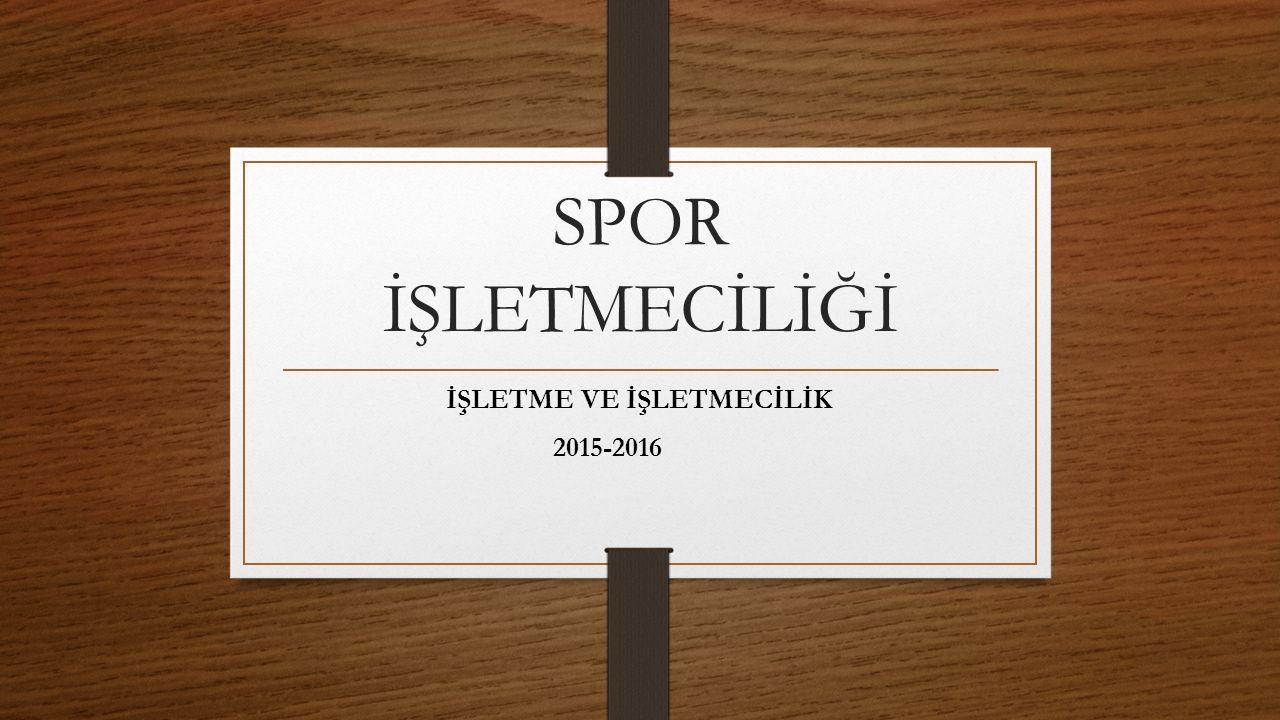 İŞLETME VE İŞLETMECİLİK 2015-2016