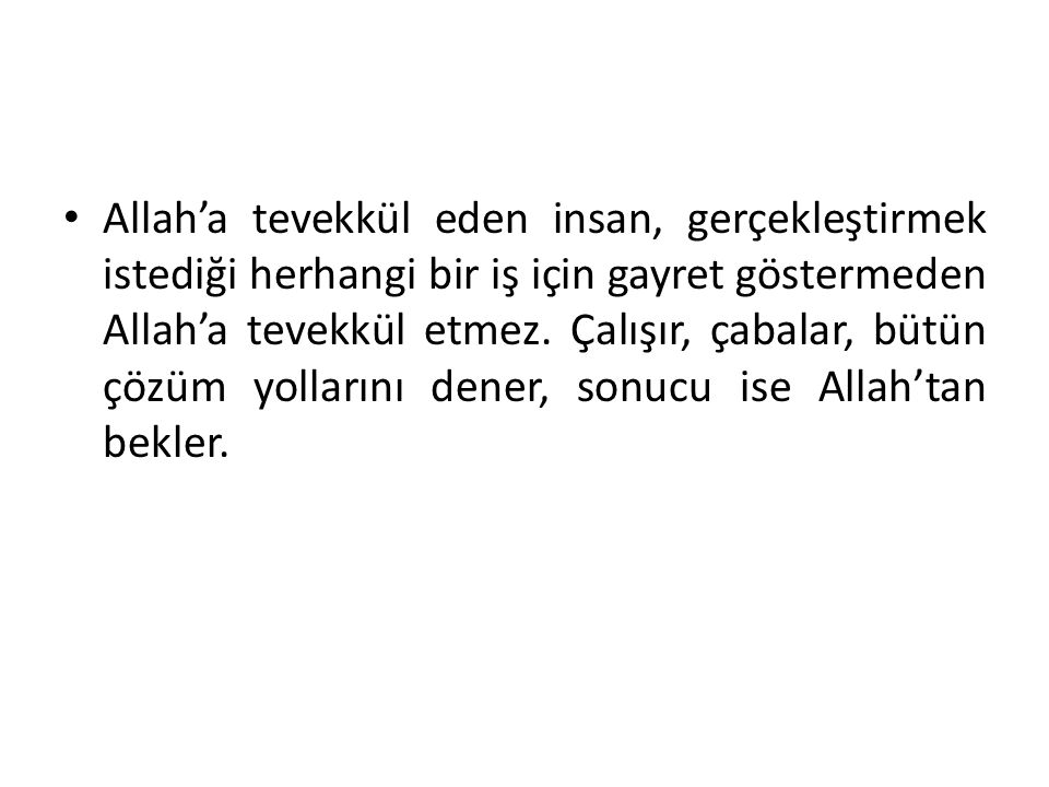 Allah'a tevekkül eden insan, gerçekleştirmek istediği herhangi bir iş için gayret göstermeden Allah'a tevekkül etmez.