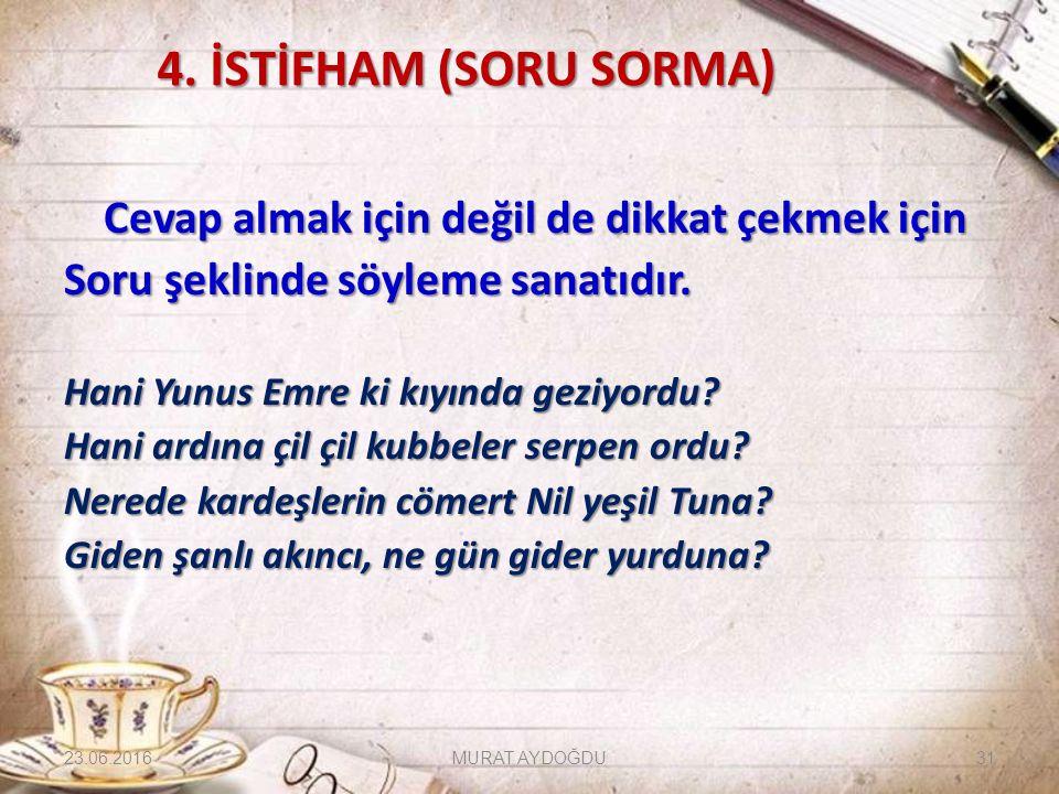 4. İSTİFHAM (SORU SORMA) Soru şeklinde söyleme sanatıdır.