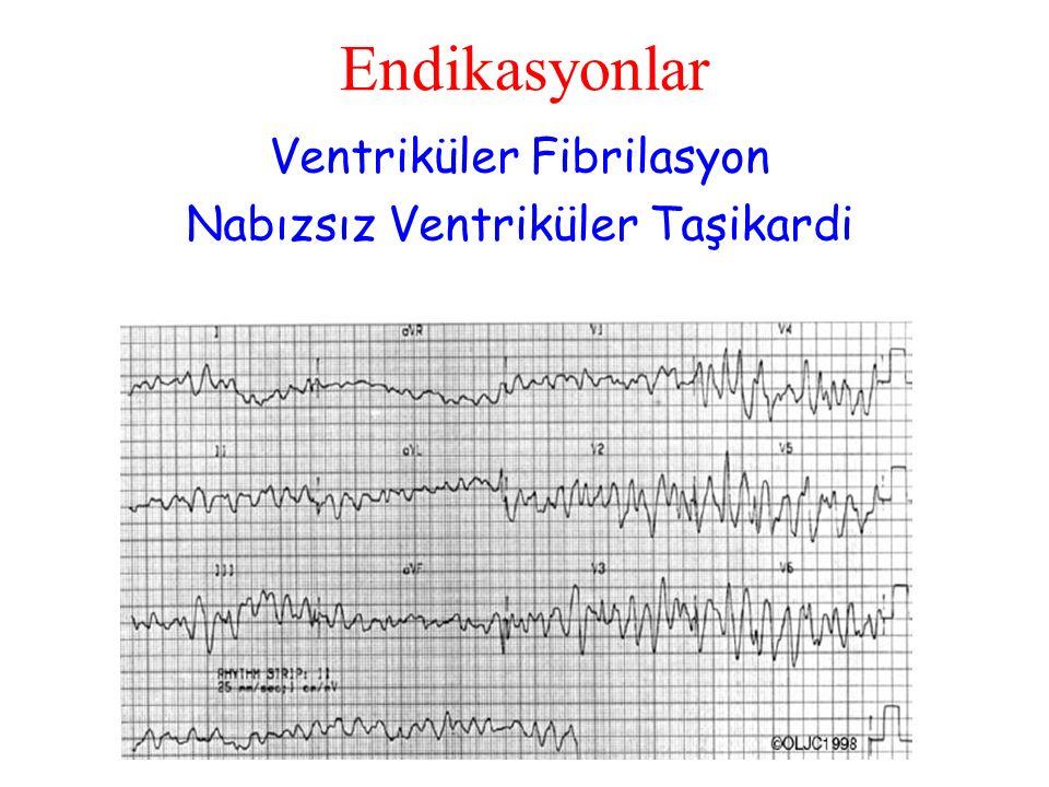 Endikasyonlar Ventriküler Fibrilasyon Nabızsız Ventriküler Taşikardi