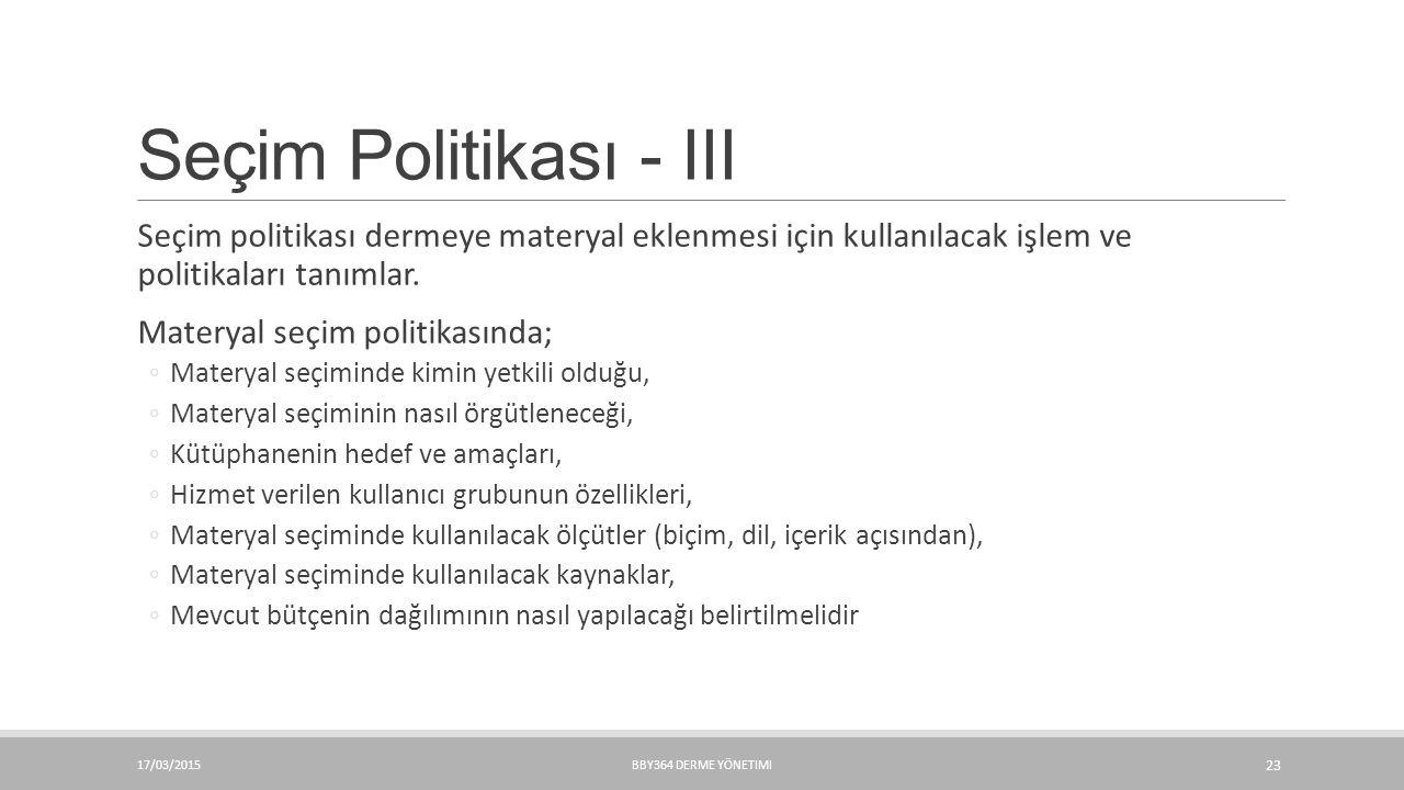 Seçim Politikası - III Seçim politikası dermeye materyal eklenmesi için kullanılacak işlem ve politikaları tanımlar.