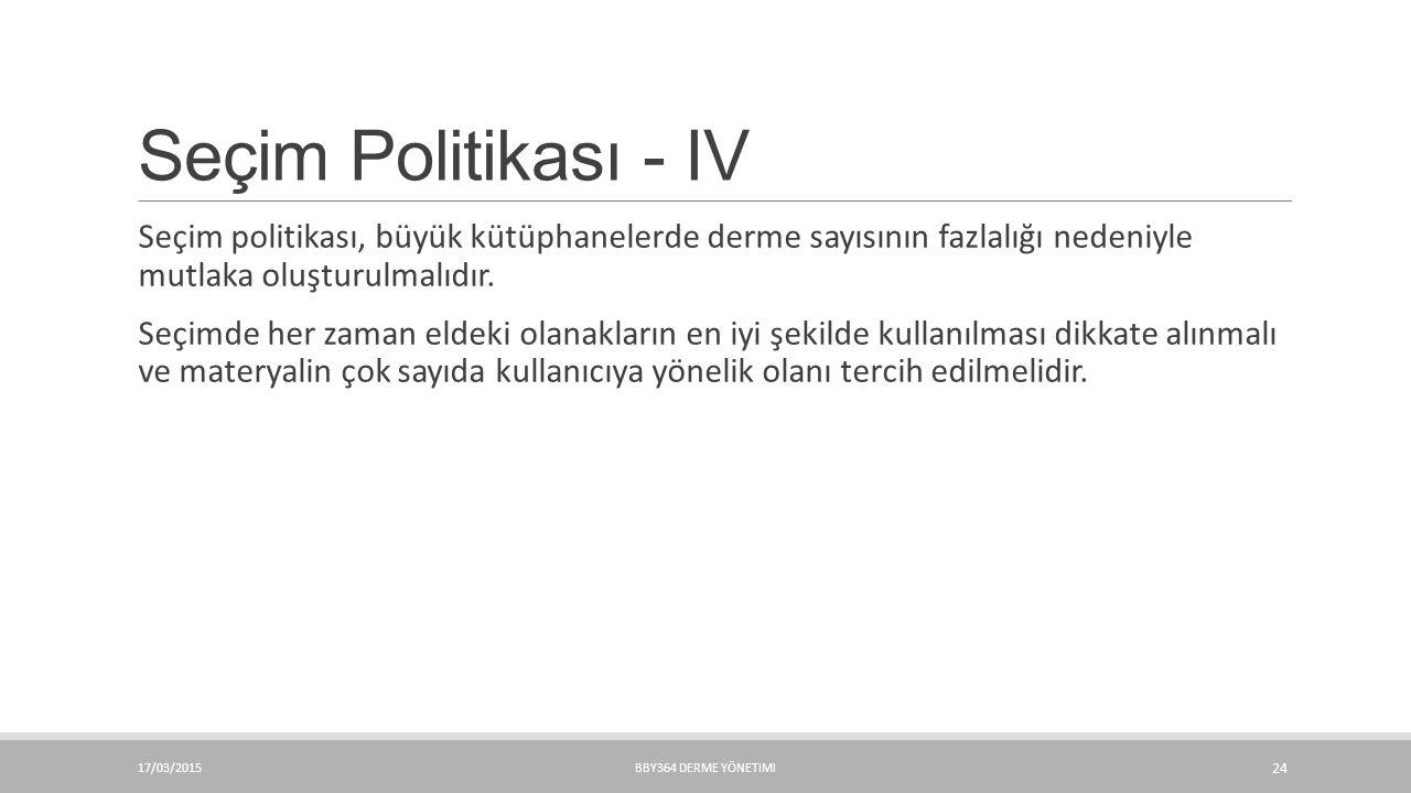 Seçim Politikası - IV Seçim politikası, büyük kütüphanelerde derme sayısının fazlalığı nedeniyle mutlaka oluşturulmalıdır.