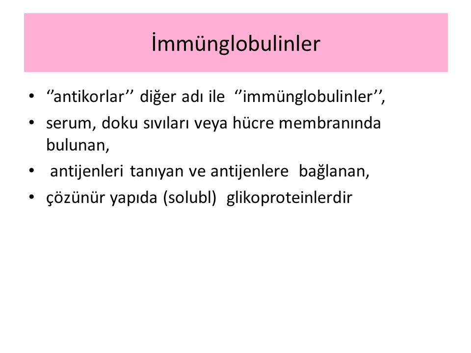 İmmünglobulinler ''antikorlar'' diğer adı ile ''immünglobulinler'',