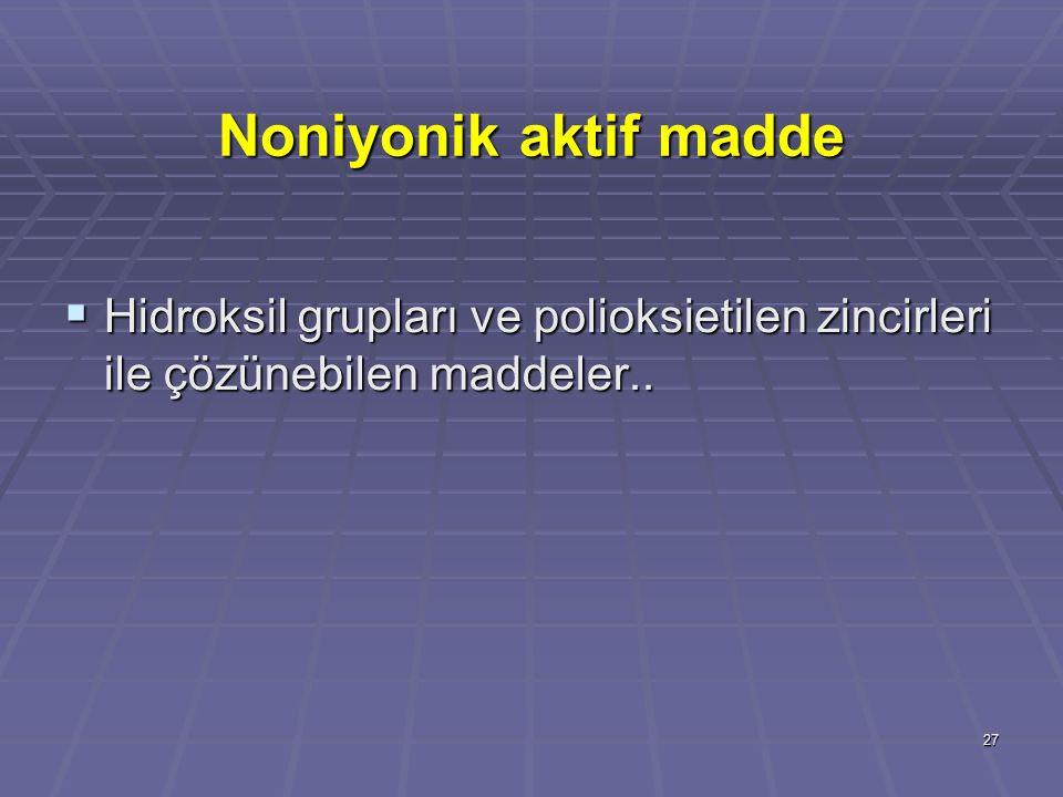 Noniyonik aktif madde Hidroksil grupları ve polioksietilen zincirleri ile çözünebilen maddeler..