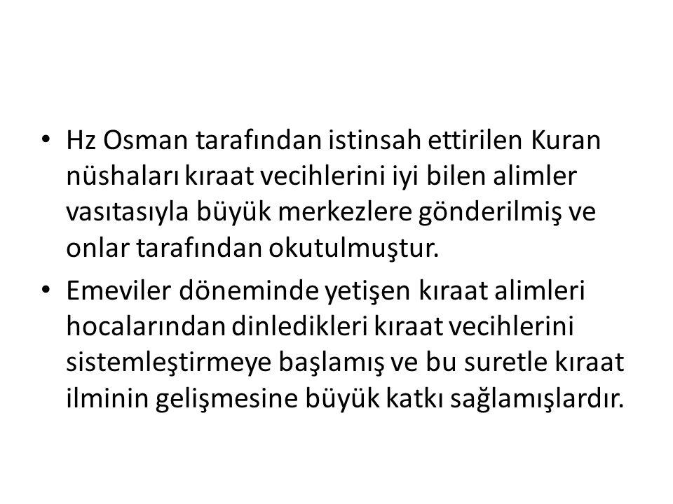 Hz Osman tarafından istinsah ettirilen Kuran nüshaları kıraat vecihlerini iyi bilen alimler vasıtasıyla büyük merkezlere gönderilmiş ve onlar tarafından okutulmuştur.