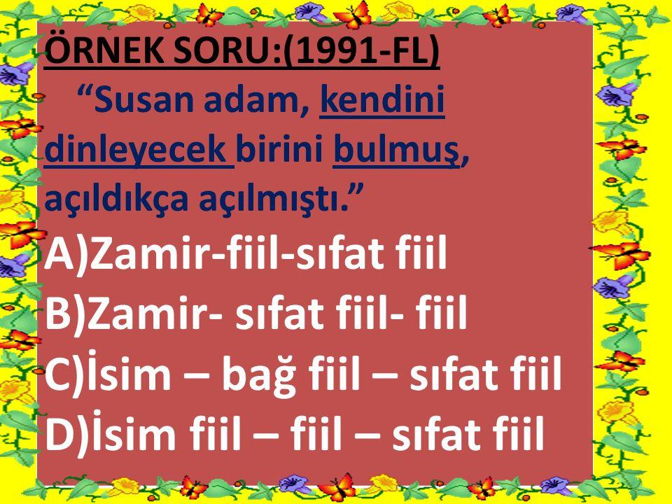 A)Zamir-fiil-sıfat fiil B)Zamir- sıfat fiil- fiil