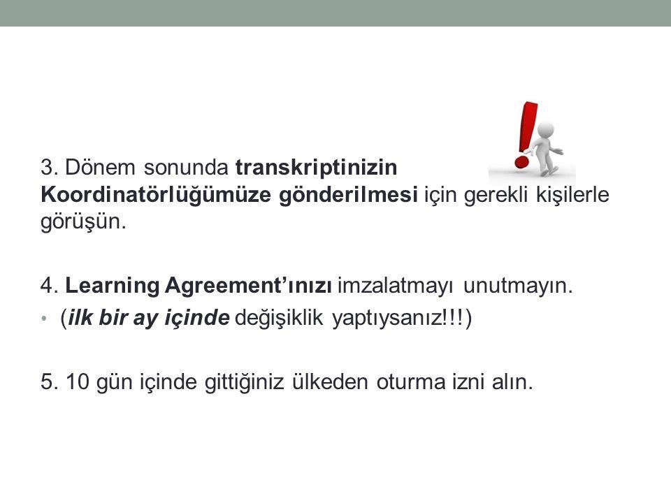 3. Dönem sonunda transkriptinizin Koordinatörlüğümüze gönderilmesi için gerekli kişilerle görüşün.