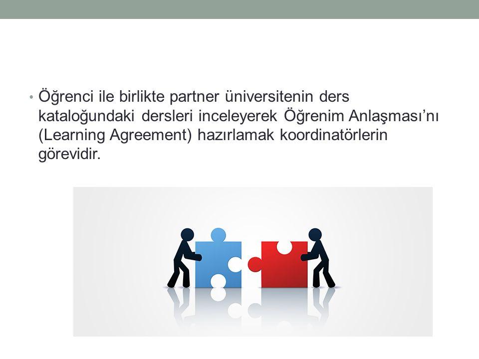 Öğrenci ile birlikte partner üniversitenin ders kataloğundaki dersleri inceleyerek Öğrenim Anlaşması'nı (Learning Agreement) hazırlamak koordinatörlerin görevidir.