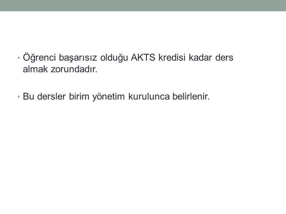 Öğrenci başarısız olduğu AKTS kredisi kadar ders almak zorundadır.