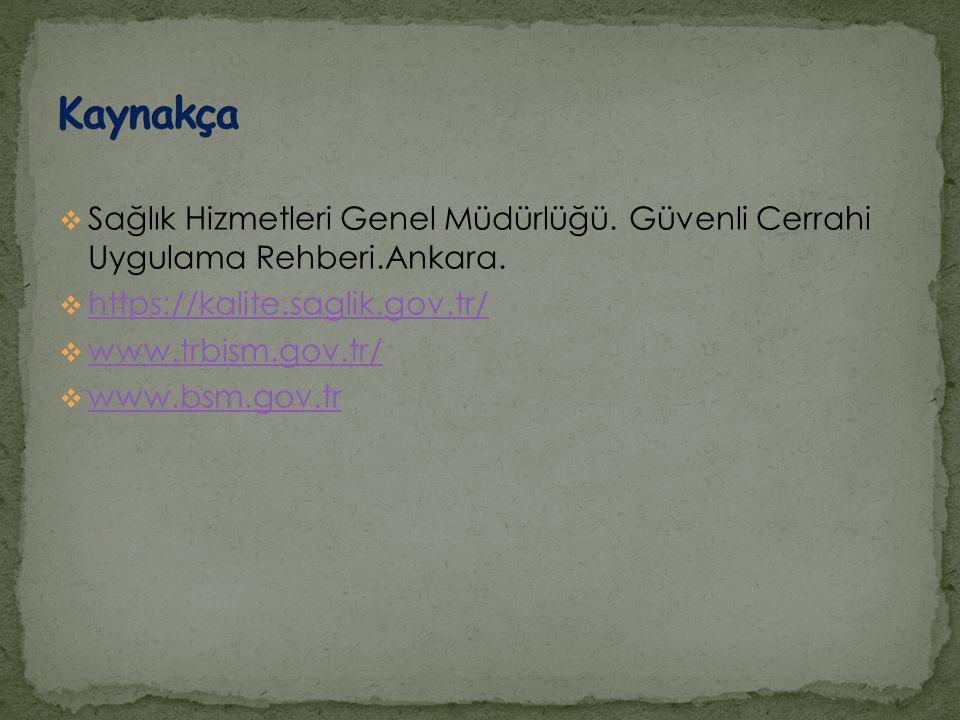 Kaynakça Sağlık Hizmetleri Genel Müdürlüğü. Güvenli Cerrahi Uygulama Rehberi.Ankara. https://kalite.saglik.gov.tr/
