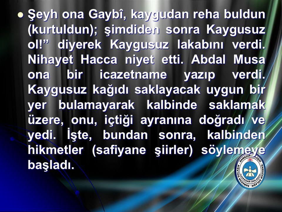 Şeyh ona Gaybî, kaygudan reha buldun (kurtuldun); şimdiden sonra Kaygusuz ol! diyerek Kaygusuz lakabını verdi.