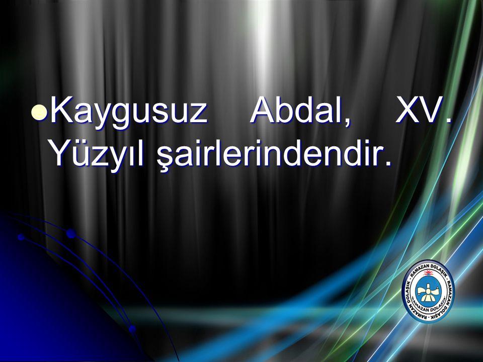 Kaygusuz Abdal, XV. Yüzyıl şairlerindendir.