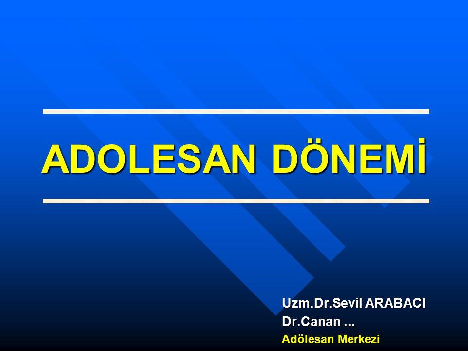 Uzm.Dr.Sevil ARABACI Dr.Canan ... Adölesan Merkezi