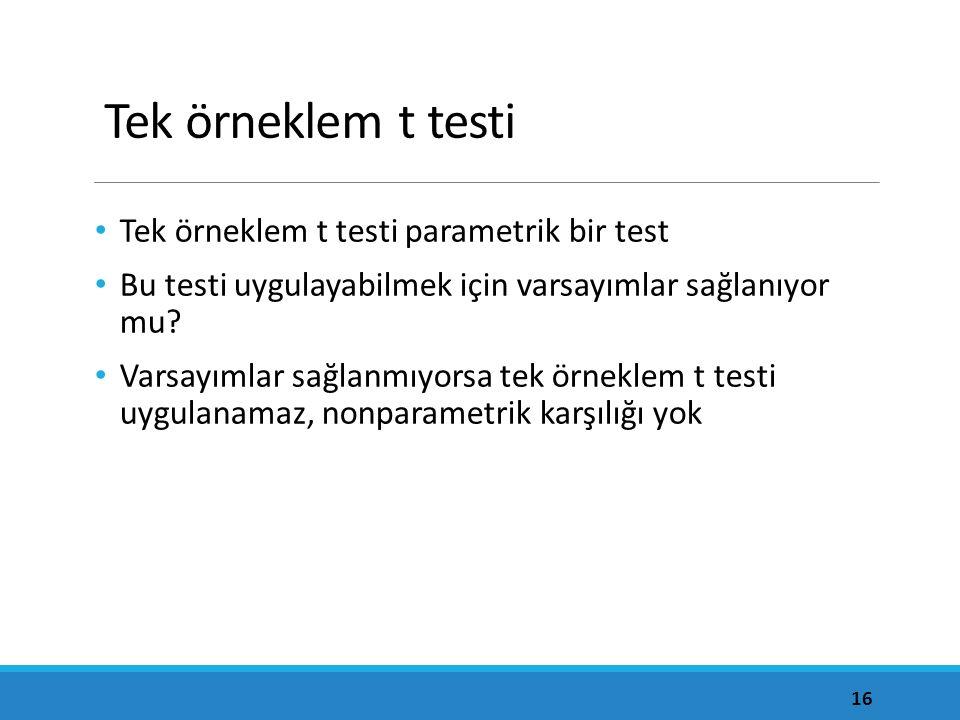 Tek örneklem t testi Tek örneklem t testi parametrik bir test