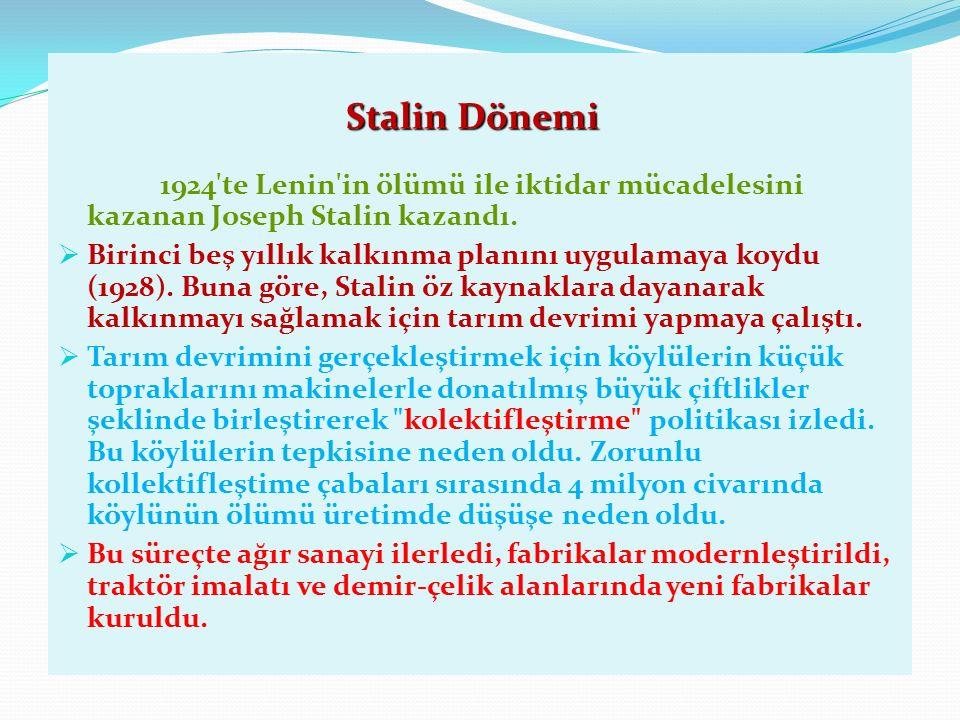 Stalin Dönemi 1924 te Lenin in ölümü ile iktidar mücadelesini kazanan Joseph Stalin kazandı.