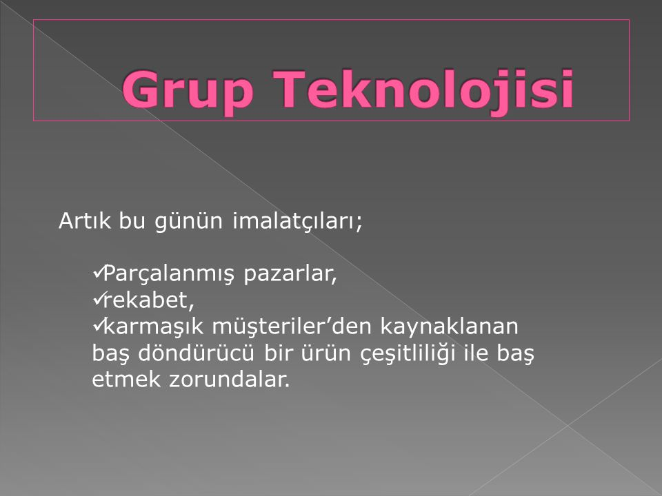 Grup Teknolojisi Artık bu günün imalatçıları; Parçalanmış pazarlar,