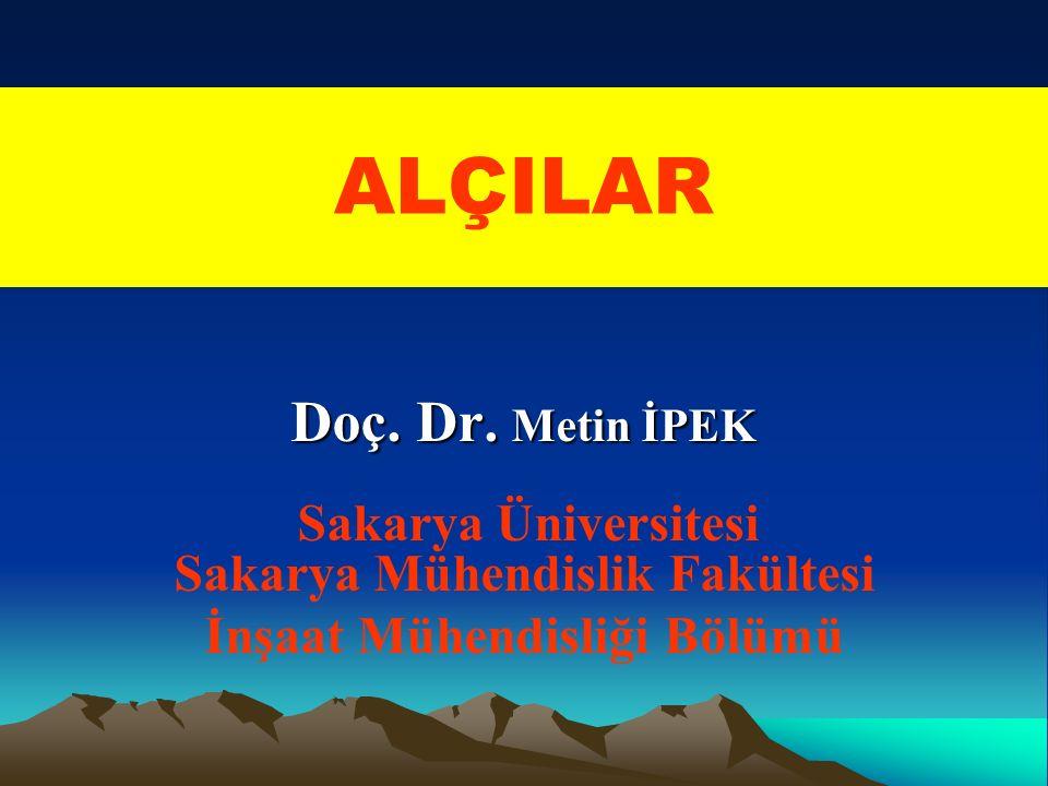 ALÇILAR Doç. Dr. Metin İPEK İnşaat Mühendisliği Bölümü