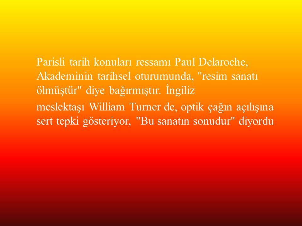 Parisli tarih konuları ressamı Paul Delaroche, Akademinin tarihsel oturumunda, resim sanatı ölmüştür diye bağırmıştır.
