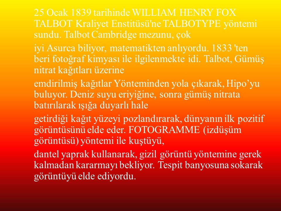 25 Ocak 1839 tarihinde WILLIAM HENRY FOX TALBOT Kraliyet Enstitüsü ne TALBOTYPE yöntemi sundu.