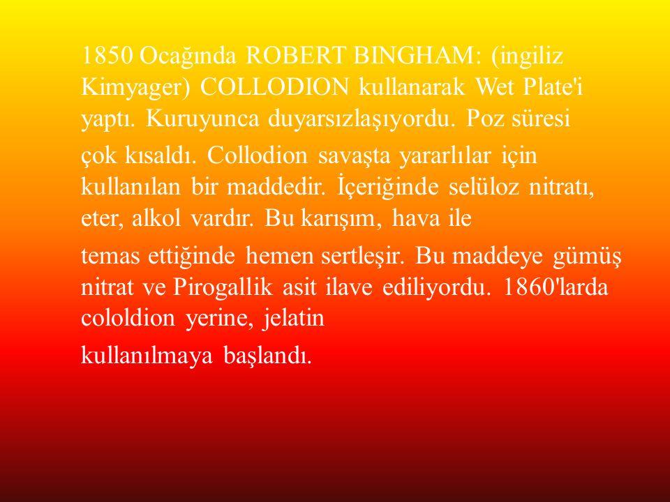 1850 Ocağında ROBERT BINGHAM: (ingiliz Kimyager) COLLODION kullanarak Wet Plate i yaptı.