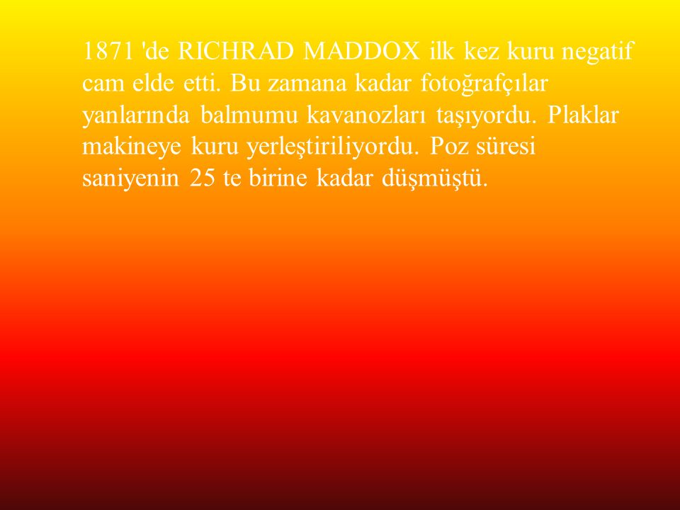 1871 de RICHRAD MADDOX ilk kez kuru negatif cam elde etti