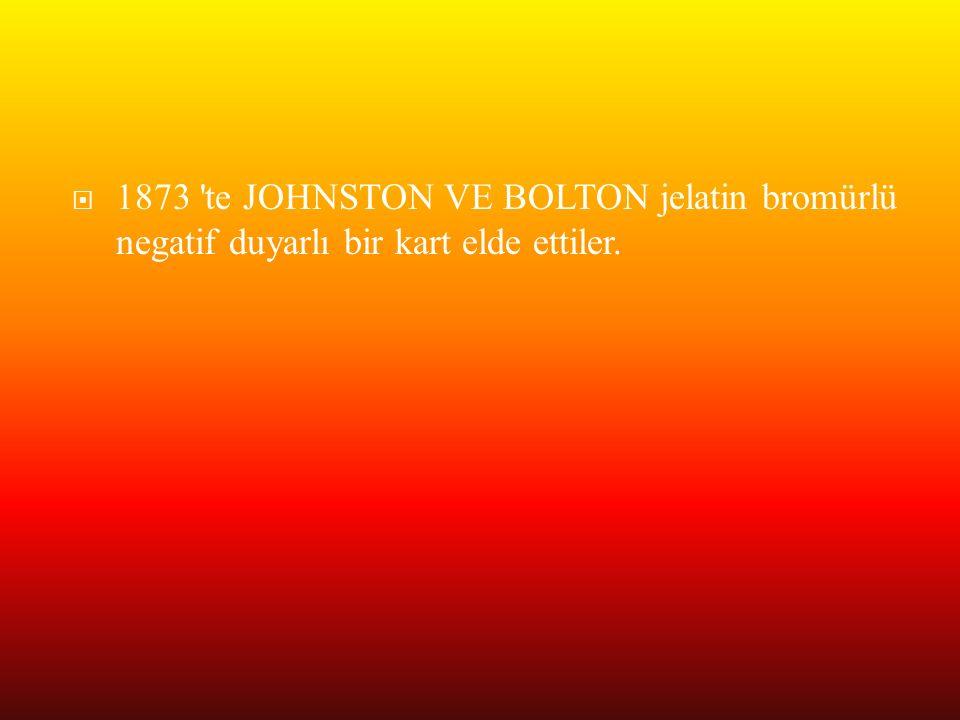 1873 te JOHNSTON VE BOLTON jelatin bromürlü negatif duyarlı bir kart elde ettiler.